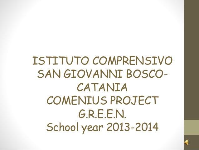 ISTITUTO COMPRENSIVO SAN GIOVANNI BOSCO- CATANIA COMENIUS PROJECT G.R.E.E.N. School year 2013-2014