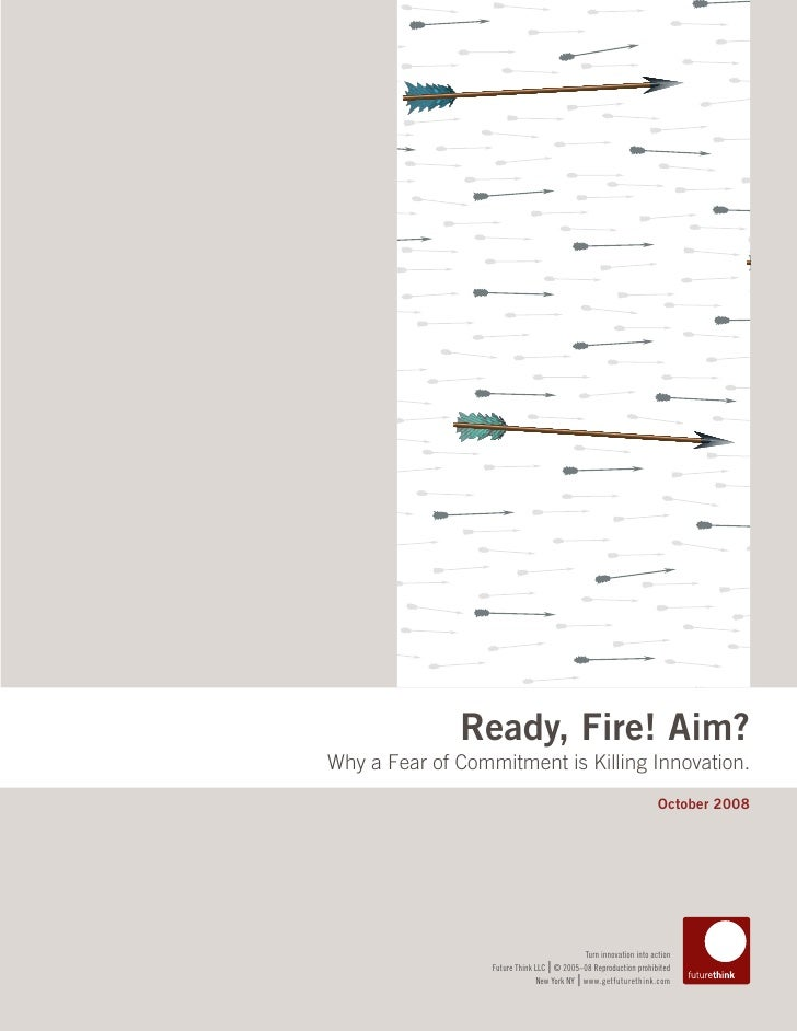 Ready, Fire! Aim? Why a Fear of Commitment is Killing Innovation.                                                         ...