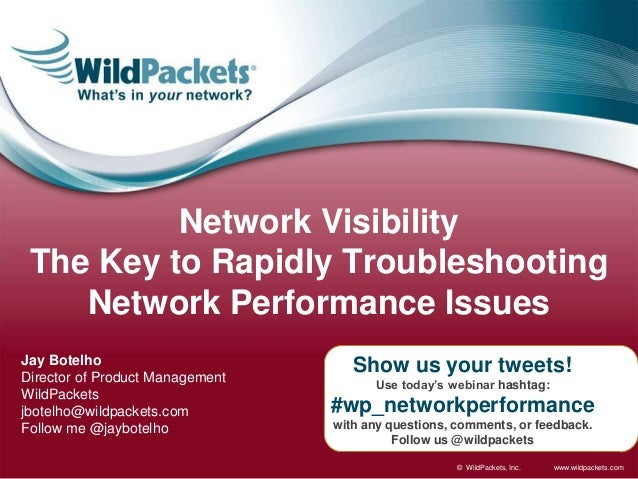 www.wildpackets.com© WildPackets, Inc. Show us your tweets! Use today's webinar hashtag: #wp_networkperformance with any q...