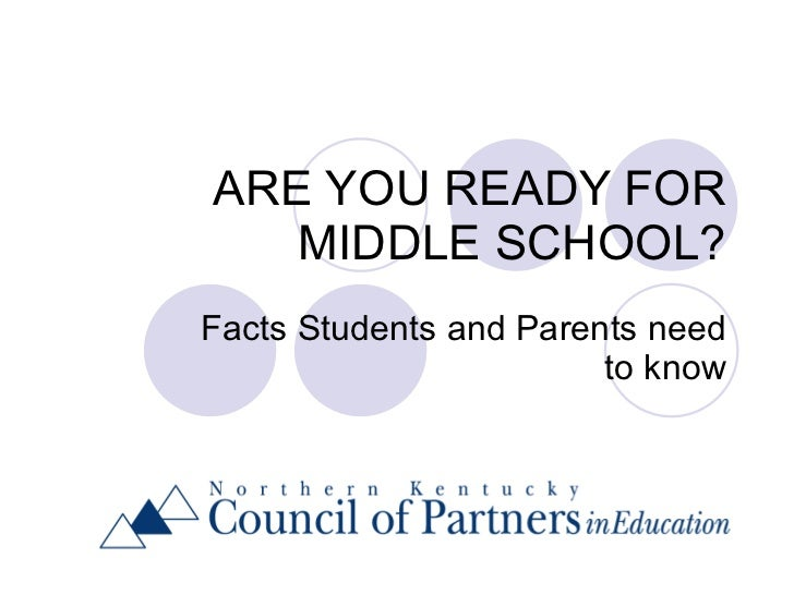 ARE YOU READY FOR MIDDLE SCHOOL? Facts Students and Parents need to know