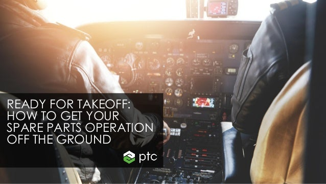 READY FOR TAKEOFF: HOW TO GET YOUR SPARE PARTS OPERATION OFF THE GROUND