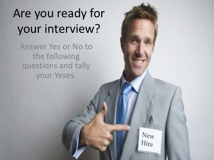 Are you ready for your interview? Answer Yes or No to    the following questions and tally     your Yeses.