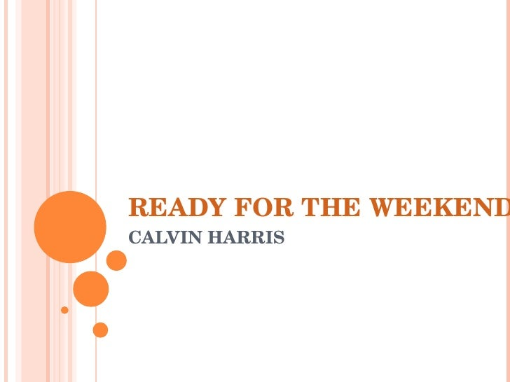 READY FOR THE WEEKEND CALVIN HARRIS