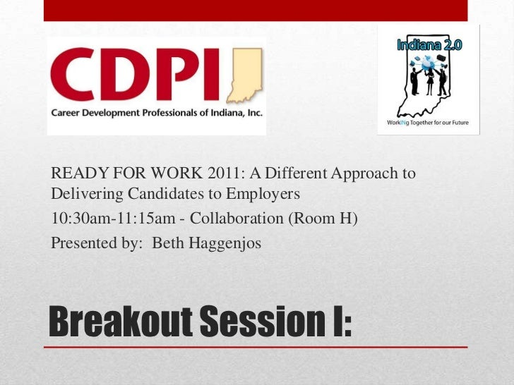 Breakout Session I:<br />READY FOR WORK 2011: A Different Approach to Delivering Candidates to Employers<br />10:30am-11:1...