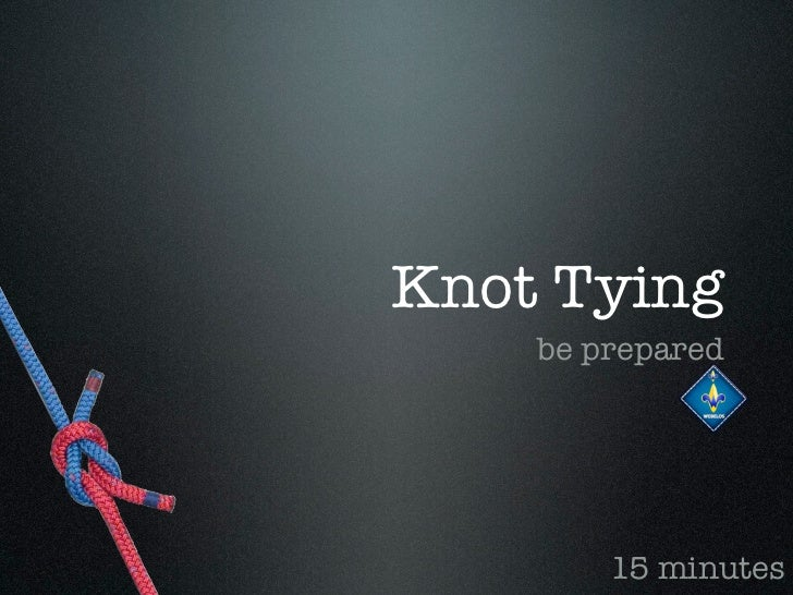 Knot Tying    be prepared        15 minutes