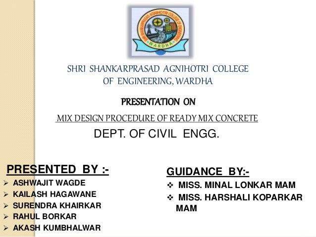 SHRI SHANKARPRASAD AGNIHOTRI COLLEGE OF ENGINEERING, WARDHA PRESENTATION ON MIX DESIGN PROCEDURE OF READY MIX CONCRETE DEP...