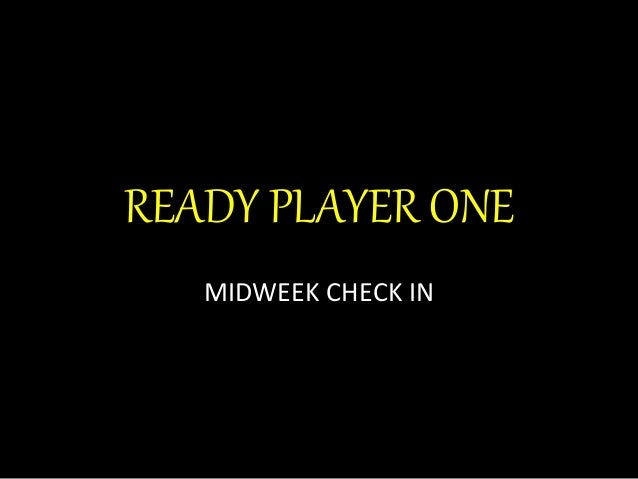 READY PLAYER ONE MIDWEEK CHECK IN