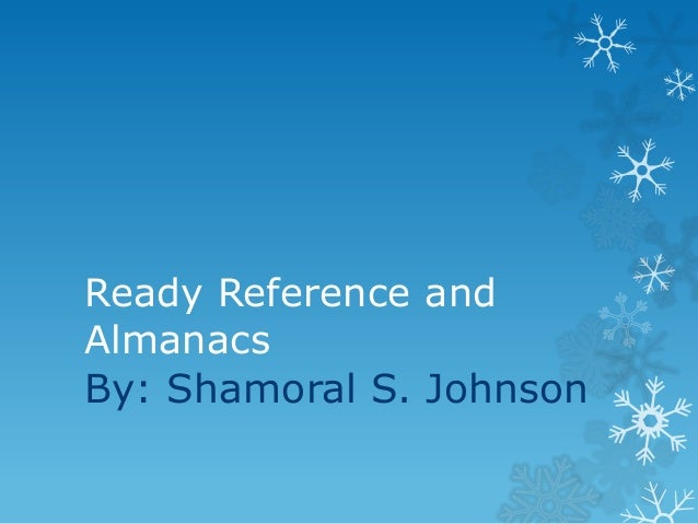 Ready Reference and Almanacs By: Shamoral S. Johnson
