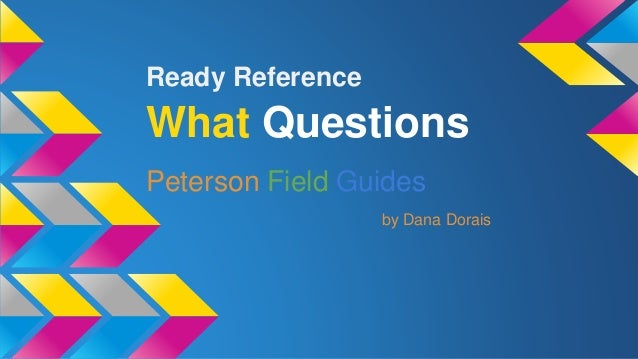 Ready Reference  What Questions  Peterson Field Guides  by Dana Dorais