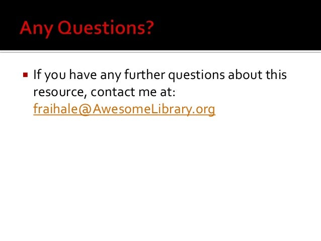  If you have any further questions about this resource, contact me at: fraihale@AwesomeLibrary.org