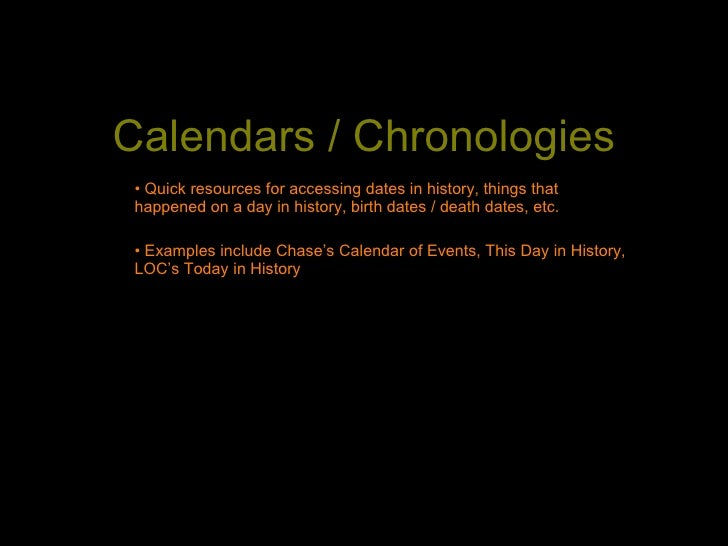 Calendars / Chronologies  • Quick resources for accessing dates in history, things that  happened on a day in history, bir...