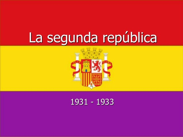 La segunda república 1931 - 1933