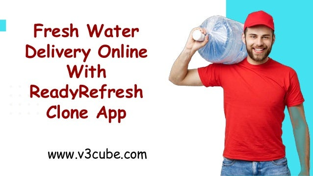Fresh Water Delivery Online With ReadyRefresh Clone App www.v3cube.com