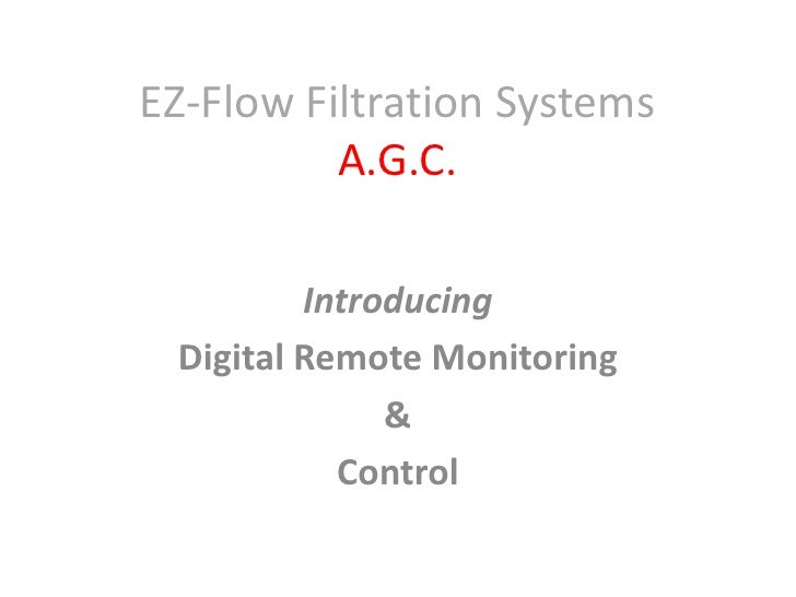 EZ-Flow Filtration Systems          A.G.C.         Introducing Digital Remote Monitoring              &           Control