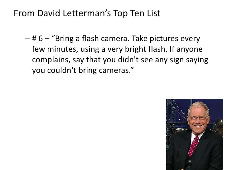 """From David Letterman's Top Ten List  – # 6 – """"Bring a flash camera. Take pictures every    few minutes, using a very brigh..."""