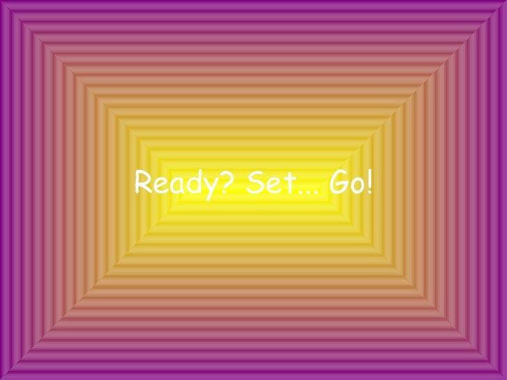 Ready? Set... Go!