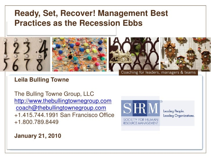 Ready, Set, Recover! Management Best Practices as the Recession Ebbs     Leila Bulling Towne  The Bulling Towne Group, LLC...