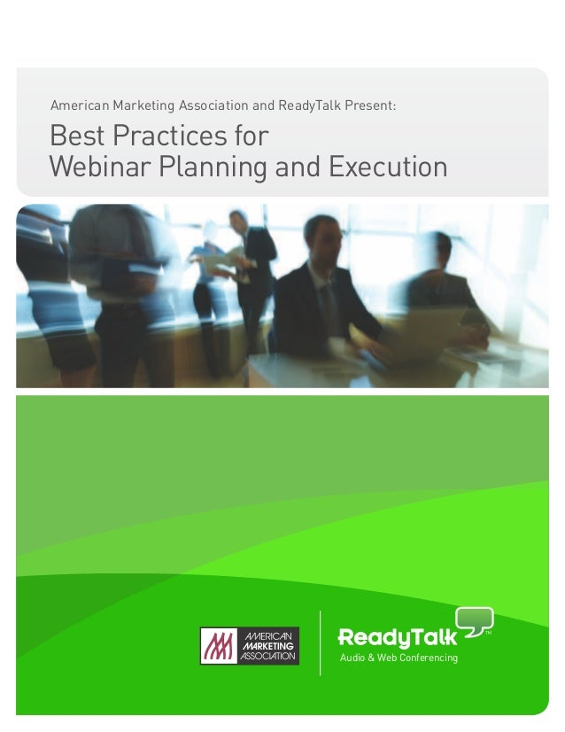 American Marketing Association and ReadyTalk Present:Best Practices forWebinar Planning and Execution                     ...