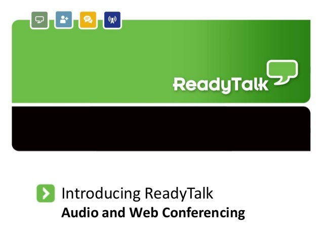 Introducing ReadyTalk Audio and Web Conferencing 1