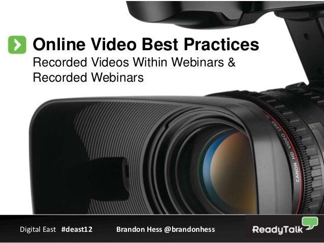 Online Video Best Practices   Recorded Videos Within Webinars &   Recorded WebinarsDigital East #deast12   Brandon Hess @b...