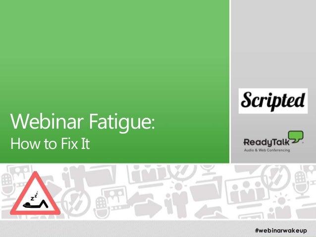 1 Webinar Fatigue: How to Fix It #webinarwakeup