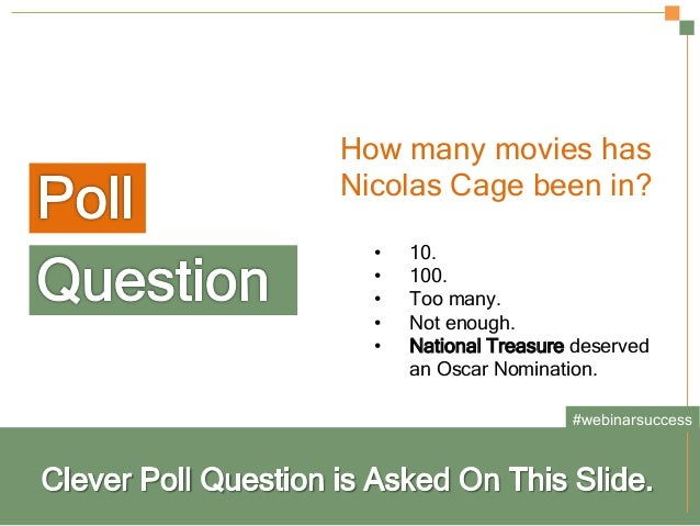 Strategy?   How many movies has Nicolas Cage been in? • 10. • 100. • Too many. • Not enough. • National Treasure de...