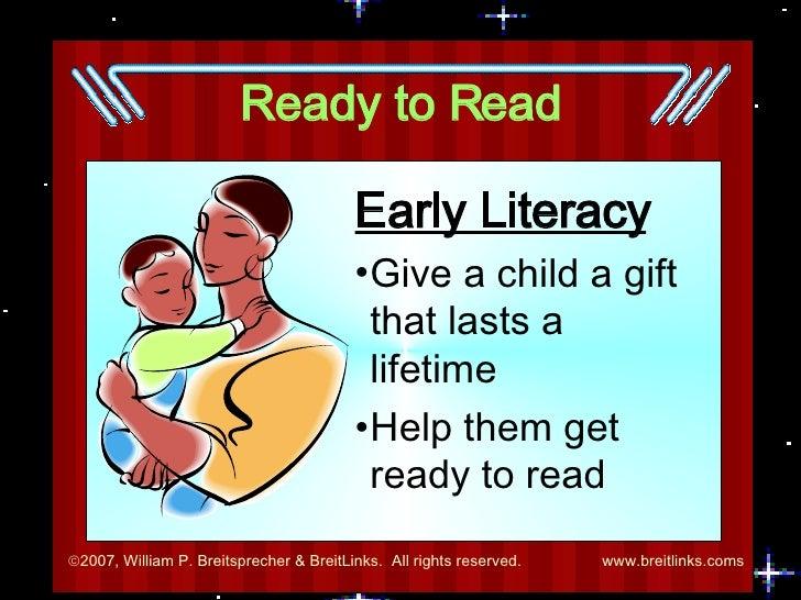 Ready to Read <ul><li>Early Literacy </li></ul><ul><li>Give a child a gift that lasts a lifetime </li></ul><ul><li>Help th...