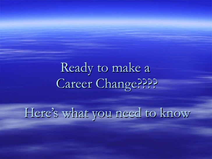 Ready to make a  Career Change???? Here's what you need to know