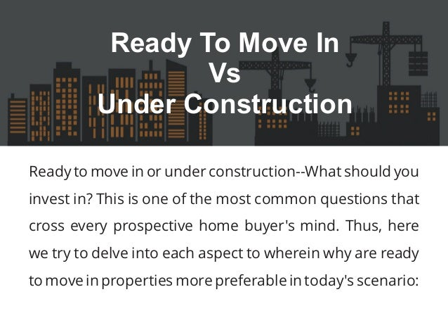 Ready to move in or under construction--What should you invest in? This is one of the most common questions that cross eve...