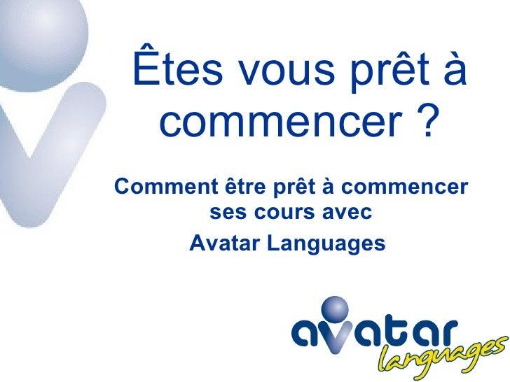 Êtes vous prêt à commencer ? Comment être prêt à commencer ses cours avec Avatar Languages