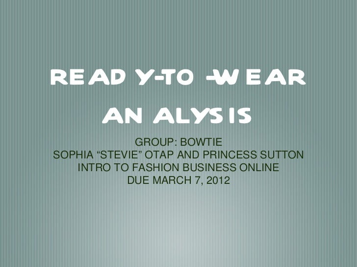"""READ Y-TO -W EAR   AN ALYS IS              GROUP: BOWTIESOPHIA """"STEVIE"""" OTAP AND PRINCESS SUTTON   INTRO TO FASHION BUSINE..."""