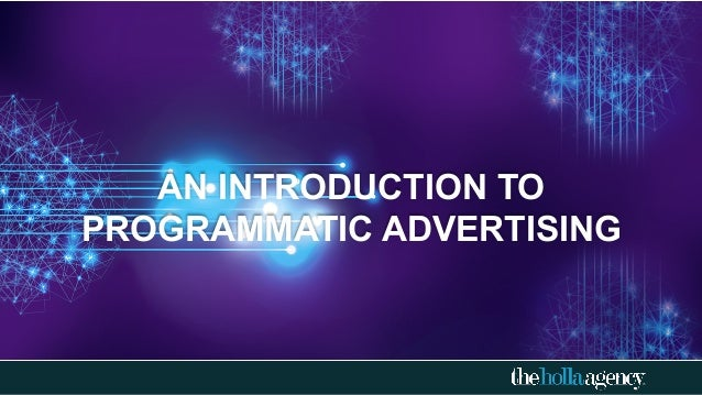 AN INTRODUCTION TO PROGRAMMATIC ADVERTISING