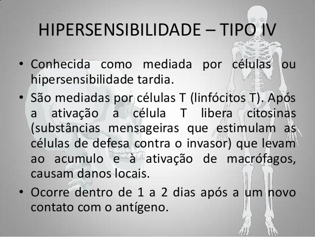 HIPERSENSIBILIDADE – TIPO IV • Conhecida como mediada por células ou hipersensibilidade tardia. • São mediadas por células...