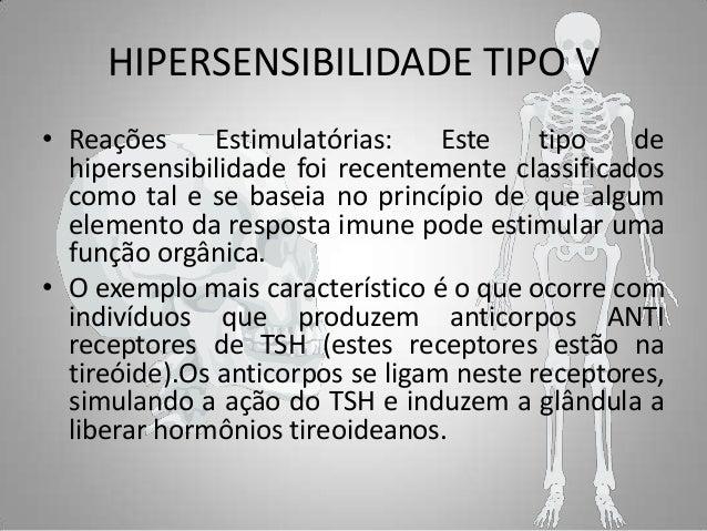 HIPERSENSIBILIDADE TIPO V • Reações Estimulatórias: Este tipo de hipersensibilidade foi recentemente classificados como ta...