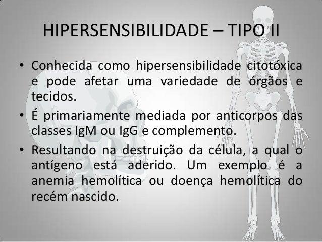HIPERSENSIBILIDADE – TIPO II • Conhecida como hipersensibilidade citotóxica e pode afetar uma variedade de órgãos e tecido...