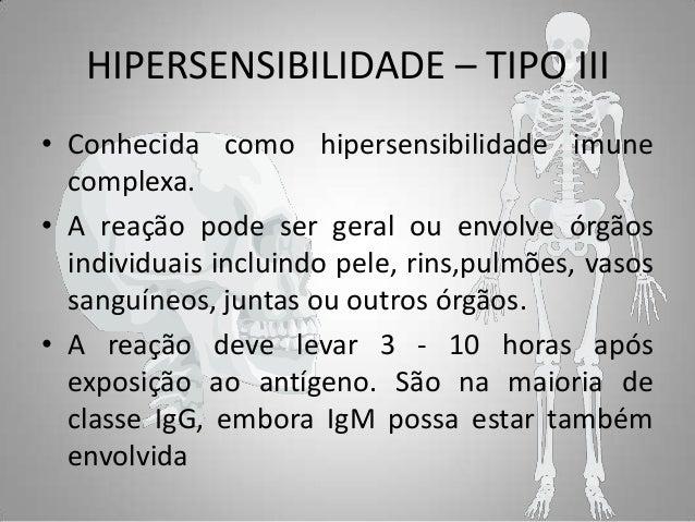 HIPERSENSIBILIDADE – TIPO III • Conhecida como hipersensibilidade imune complexa. • A reação pode ser geral ou envolve órg...