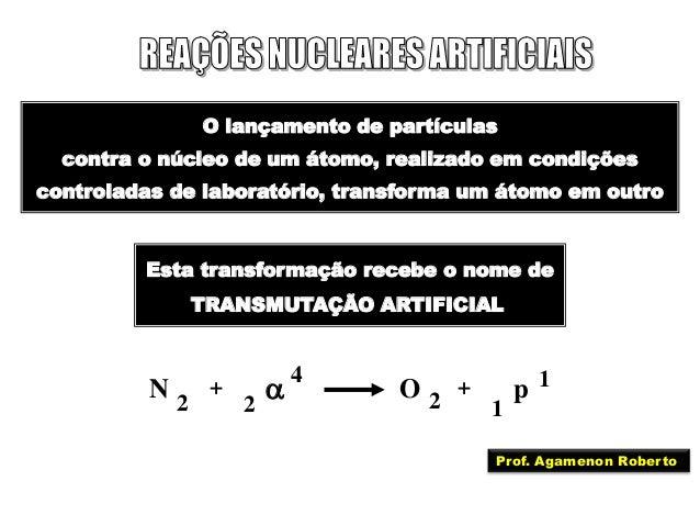 O lançamento de partículas contra o núcleo de um átomo, realizado em condições controladas de laboratório, transforma um á...