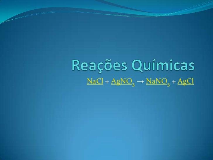 NaCl + AgNO3 → NaNO3 + AgCl
