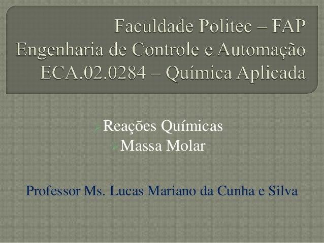 Reações QuímicasMassa MolarProfessor Ms. Lucas Mariano da Cunha e Silva