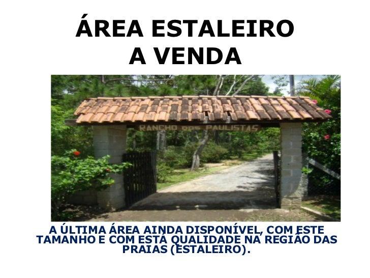 ÁREA ESTALEIRO        A VENDA  A ÚLTIMA ÁREA AINDA DISPONÍVEL, COM ESTETAMANHO E COM ESTÁ QUALIDADE NA REGIÃO DAS         ...