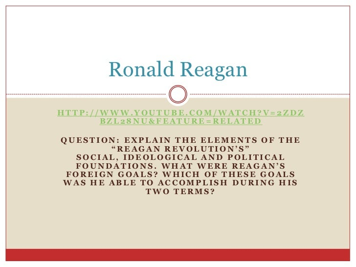 """http://www.youtube.com/watch?v=2ZdZbZl28nU&feature=related<br />Question: Explain the elements of the """"Reagan Revolution's..."""