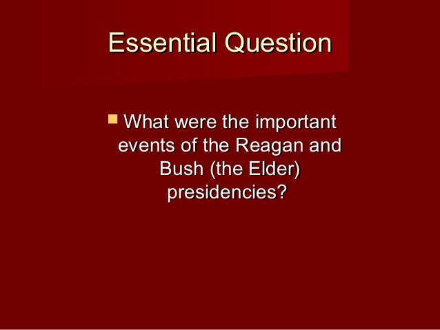 Essential QuestionEssential Question  What were the importantWhat were the important events of the Reagan andevents of th...