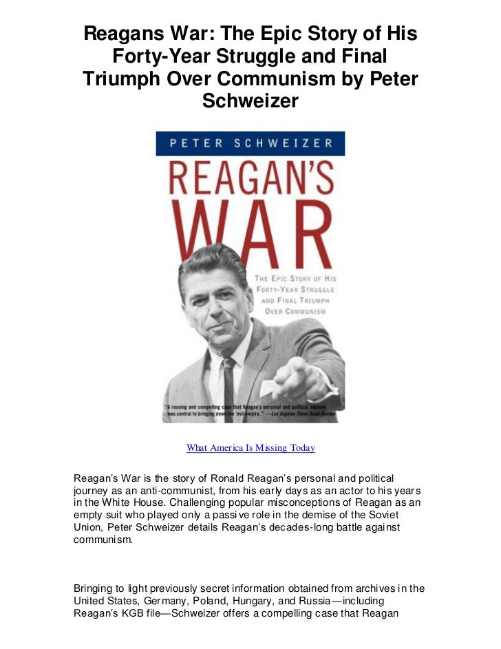 Reagans War: The Epic Story of His    Forty-Year Struggle and Final Triumph Over Communism by Peter             Schweizer ...