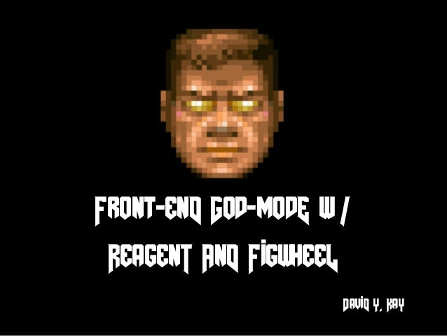 Front-enD God-modE w / ReagenT AnD FigwheeL DaviD Y. KaY