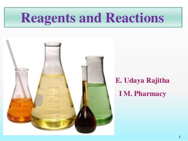 Reagents and Reactions E. Udaya Rajitha I M. Pharmacy 1