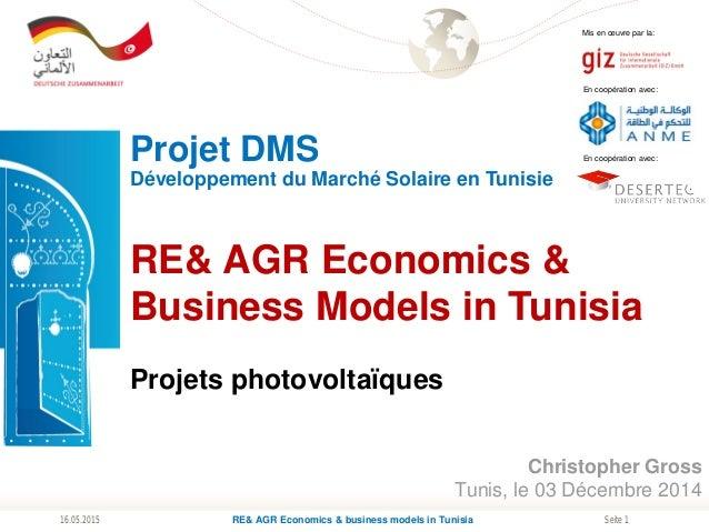Seite 116.05.2015 Mis en œuvre par la: RE& AGR Economics & Business Models in Tunisia Projets photovoltaïques Projet DMS E...