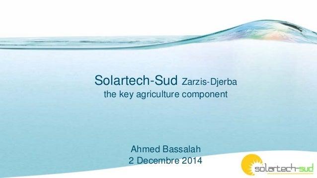 Solartech-Sud Zarzis-Djerba the key agriculture component Ahmed Bassalah 2 Decembre 2014