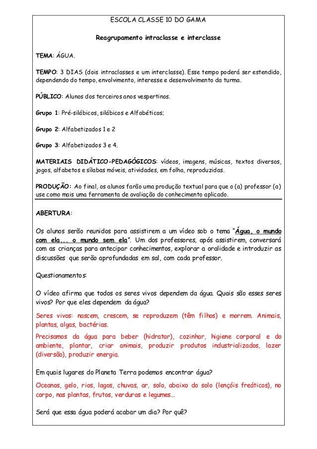 ESCOLA CLASSE 10 DO GAMA Reagrupamento intraclasse e interclasse TEMA: ÁGUA. TEMPO: 3 DIAS (dois intraclasses e um intercl...