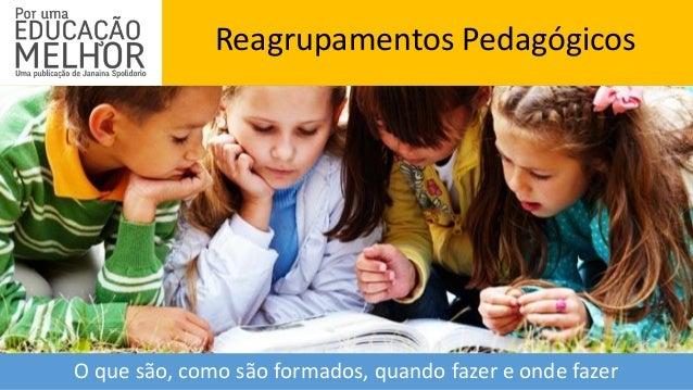 Reagrupamentos Pedagógicos O que são, como são formados, quando fazer e onde fazer