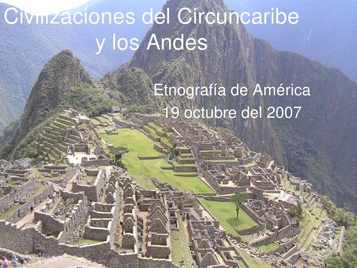 Civilizaciones del Circuncaribey los Andes<br />Etnografía de América<br />19 octubre del 2007<br />